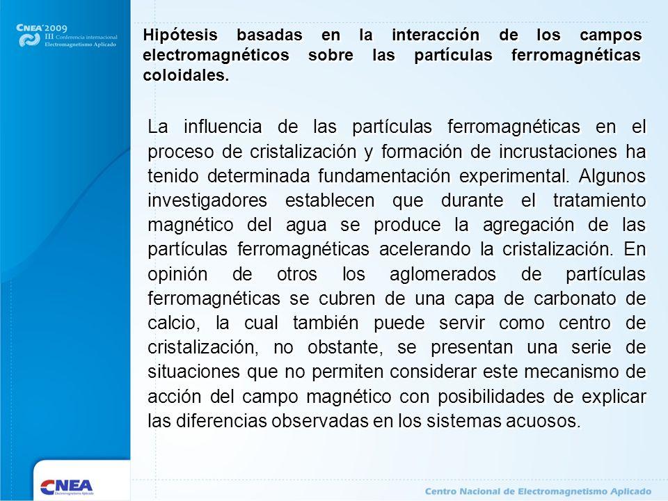 Hipótesis basadas en la interacción de los campos electromagnéticos sobre las partículas ferromagnéticas coloidales.