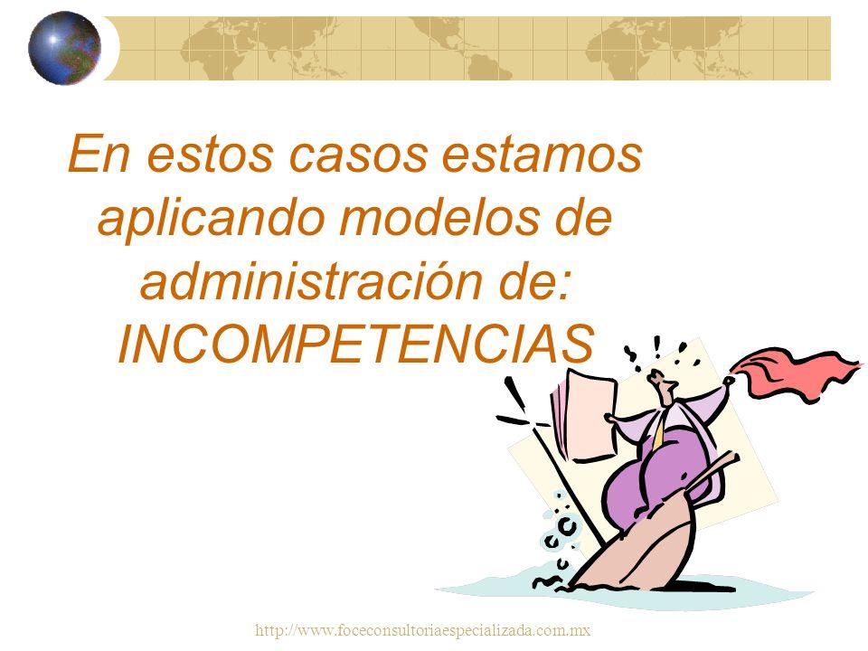 En estos casos estamos aplicando modelos de administración de: INCOMPETENCIAS
