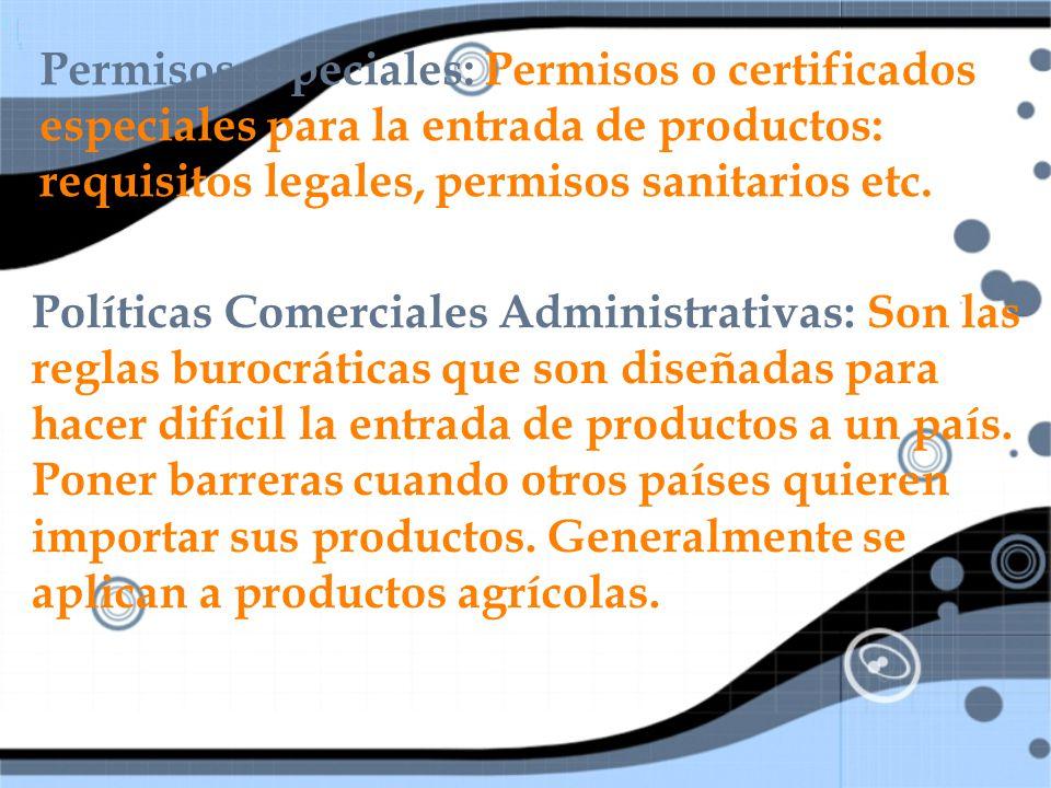 Permisos especiales: Permisos o certificados especiales para la entrada de productos: requisitos legales, permisos sanitarios etc.