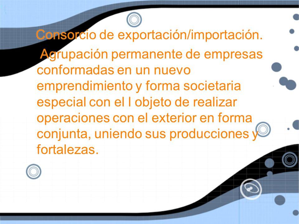 Consorcio de exportación/importación.
