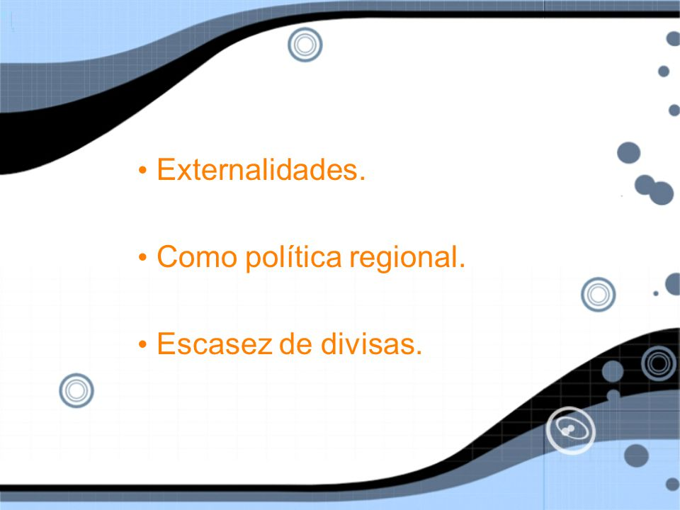 Externalidades. Como política regional. Escasez de divisas.