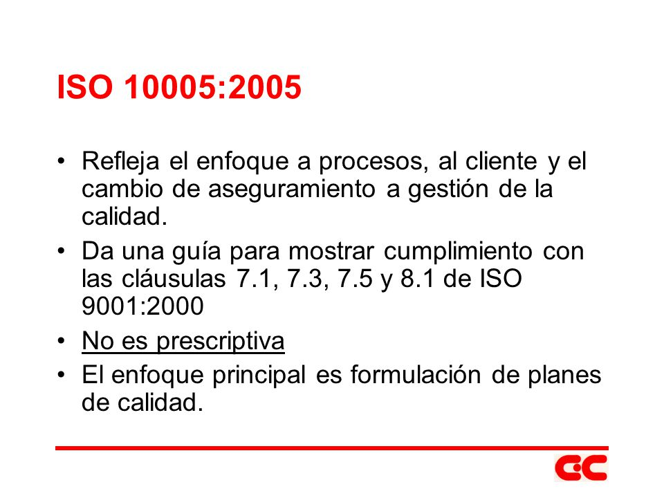 ISO 10005:2005 Refleja el enfoque a procesos, al cliente y el cambio de aseguramiento a gestión de la calidad.