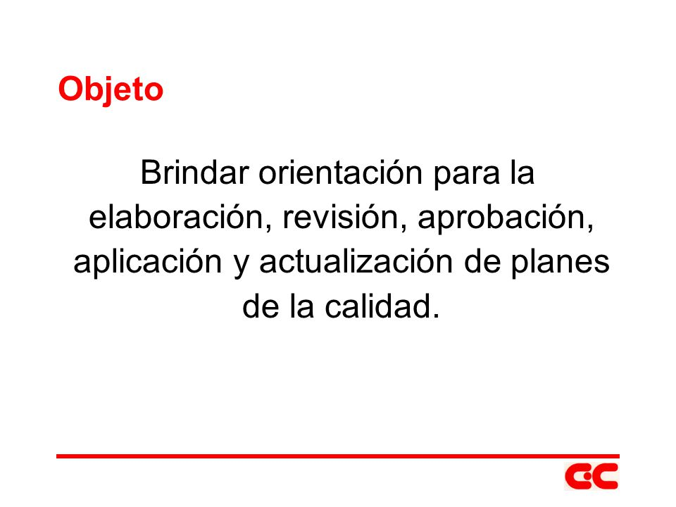 Objeto Brindar orientación para la elaboración, revisión, aprobación, aplicación y actualización de planes de la calidad.