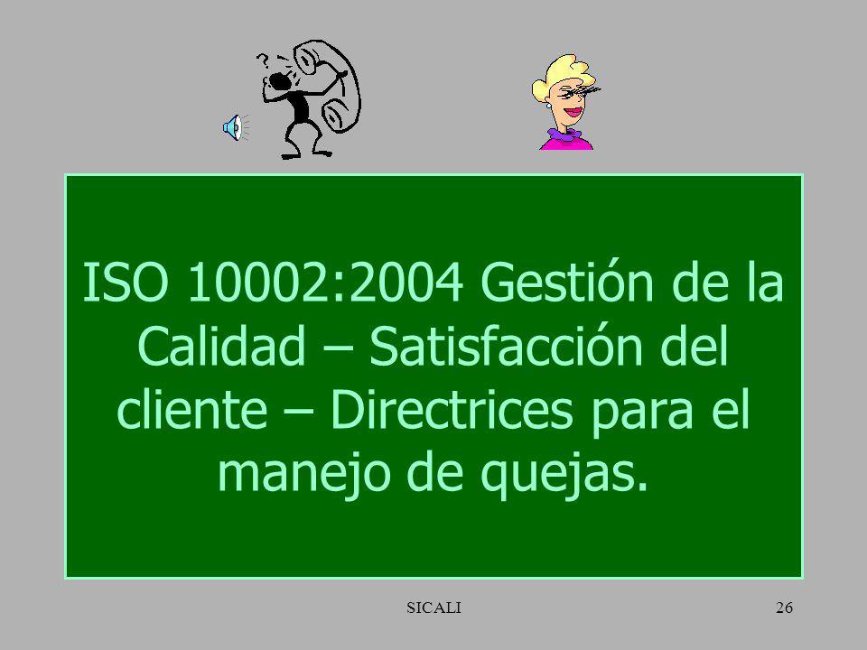 ISO 10002:2004 Gestión de la Calidad – Satisfacción del cliente – Directrices para el manejo de quejas.