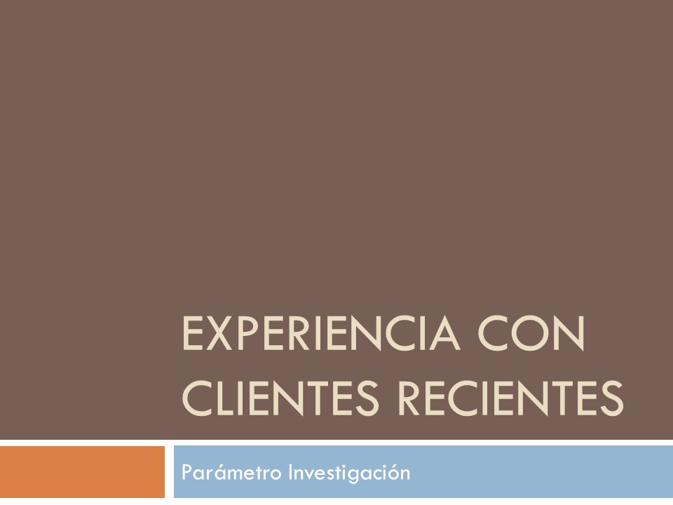 EXPERIENCIA CON CLIENTES RECIENTES