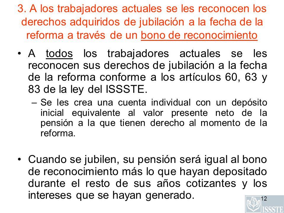 3. A los trabajadores actuales se les reconocen los derechos adquiridos de jubilación a la fecha de la reforma a través de un bono de reconocimiento