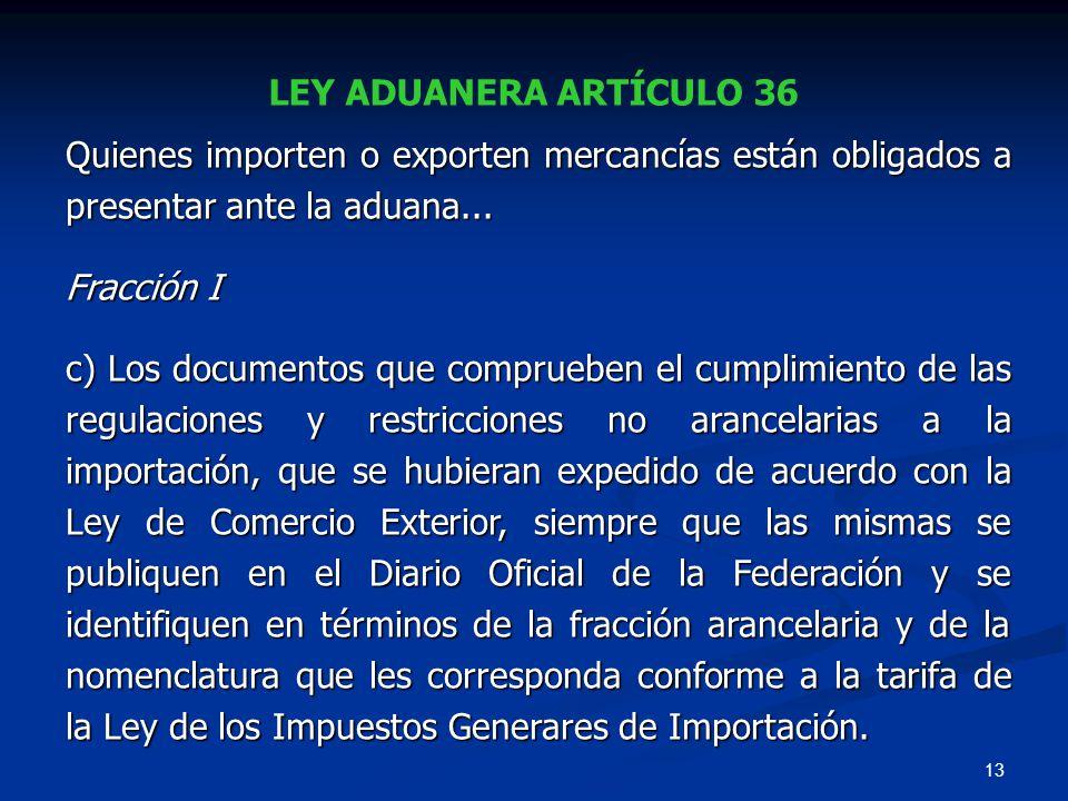 LEY ADUANERA ARTÍCULO 36 Quienes importen o exporten mercancías están obligados a presentar ante la aduana...