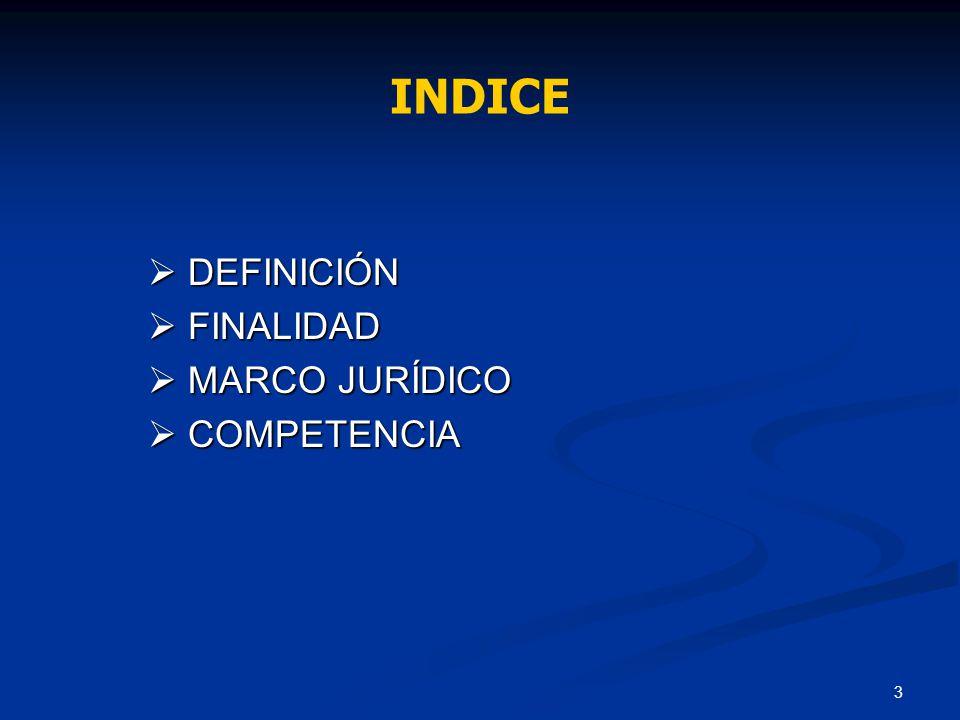 INDICE DEFINICIÓN FINALIDAD MARCO JURÍDICO COMPETENCIA
