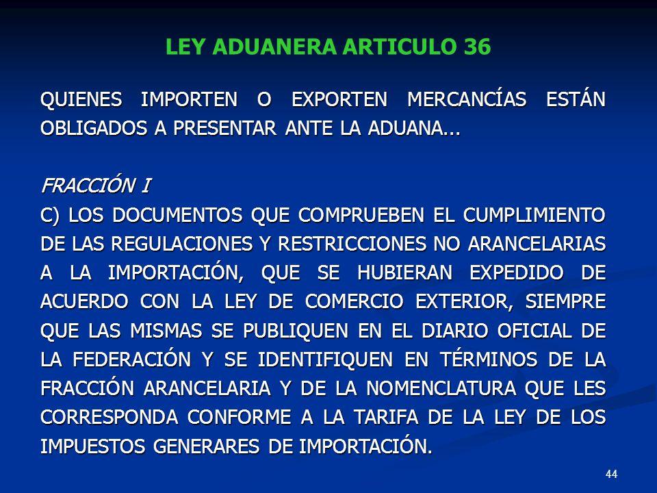 LEY ADUANERA ARTICULO 36 QUIENES IMPORTEN O EXPORTEN MERCANCÍAS ESTÁN OBLIGADOS A PRESENTAR ANTE LA ADUANA...
