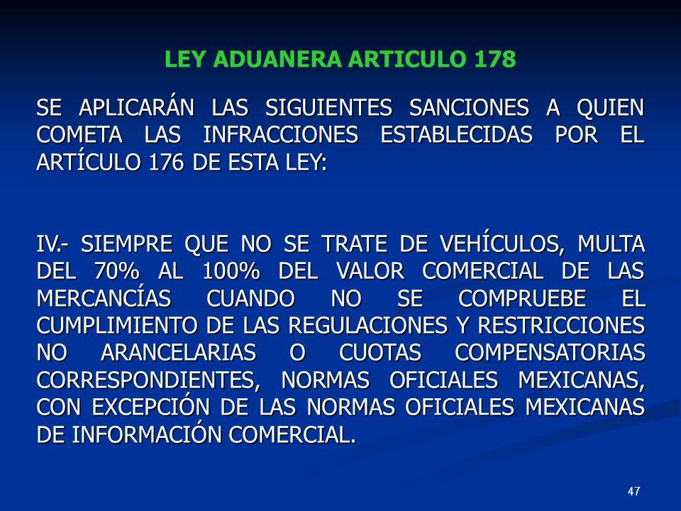 LEY ADUANERA ARTICULO 178 SE APLICARÁN LAS SIGUIENTES SANCIONES A QUIEN COMETA LAS INFRACCIONES ESTABLECIDAS POR EL ARTÍCULO 176 DE ESTA LEY: