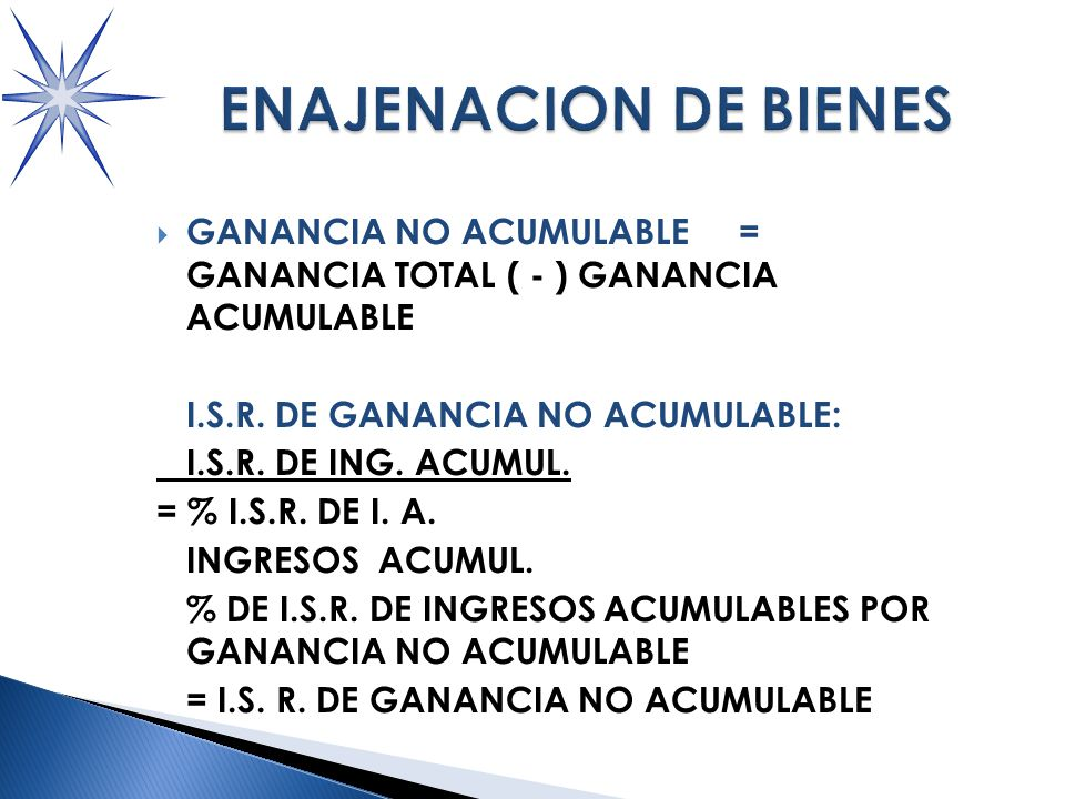 ENAJENACION DE BIENES GANANCIA NO ACUMULABLE = GANANCIA TOTAL ( - ) GANANCIA ACUMULABLE.