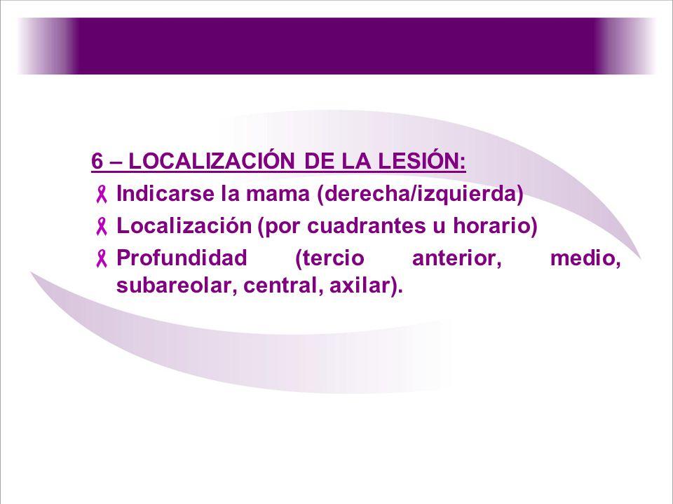 6 – LOCALIZACIÓN DE LA LESIÓN: