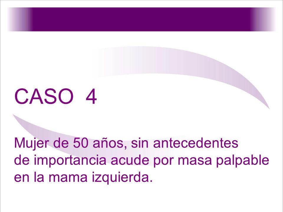 CASO 4 Mujer de 50 años, sin antecedentes