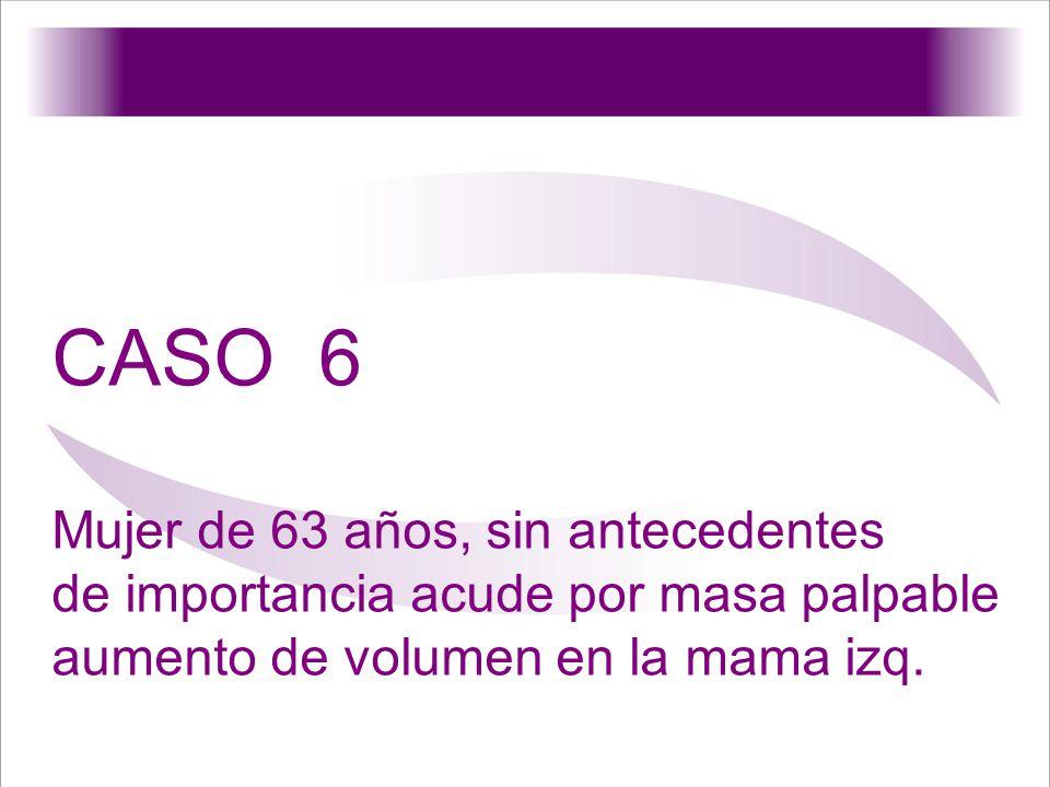 CASO 6 Mujer de 63 años, sin antecedentes