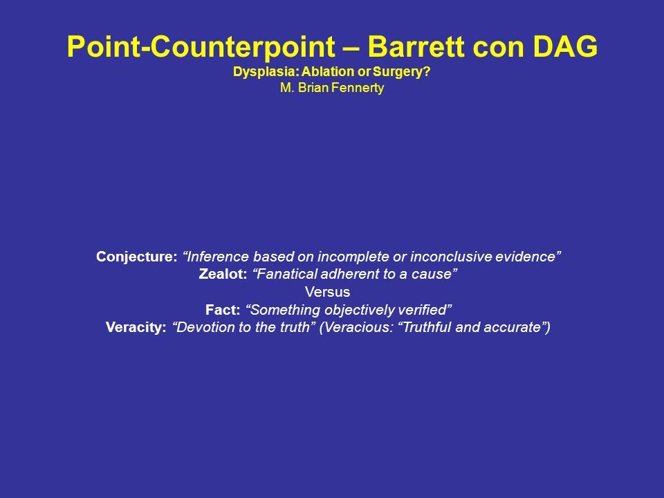 Point-Counterpoint – Barrett con DAG Dysplasia: Ablation or Surgery. M