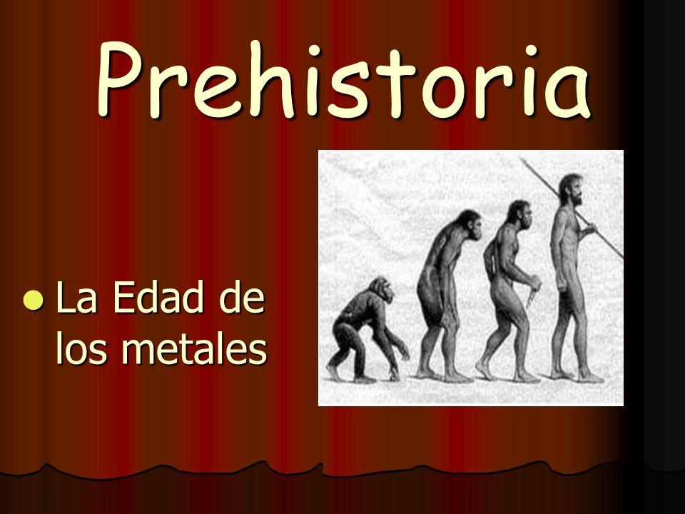 Prehistoria La Edad de los metales