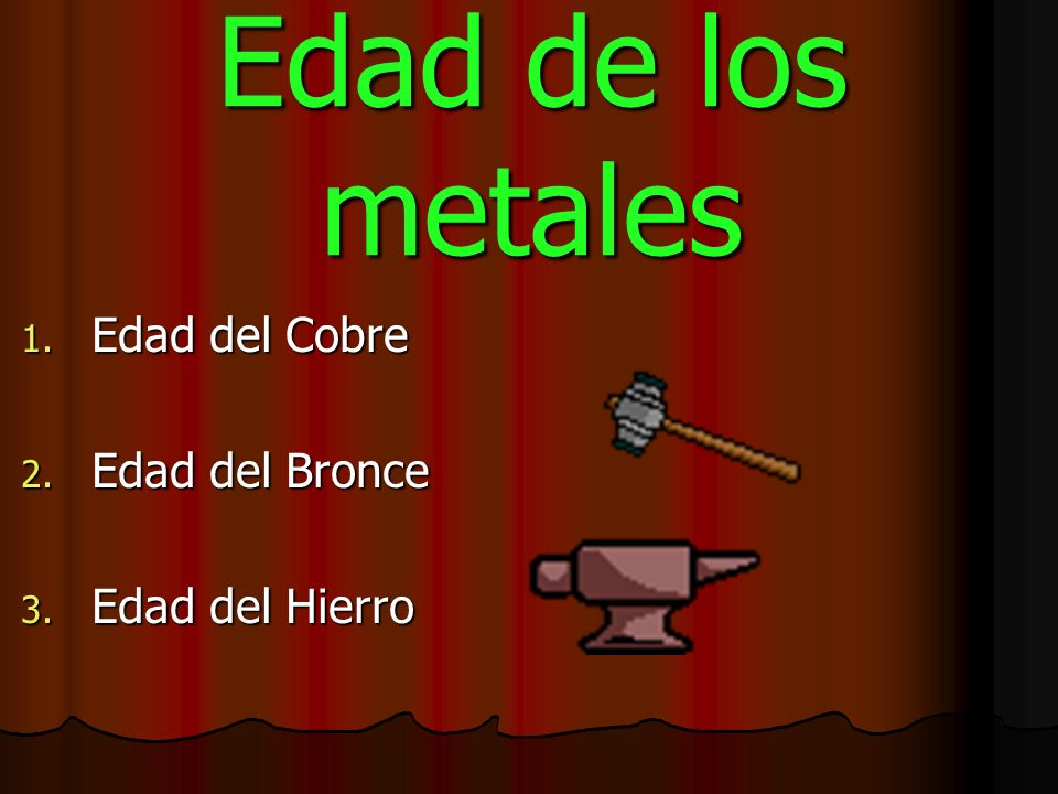 Edad de los metales Edad del Cobre Edad del Bronce Edad del Hierro