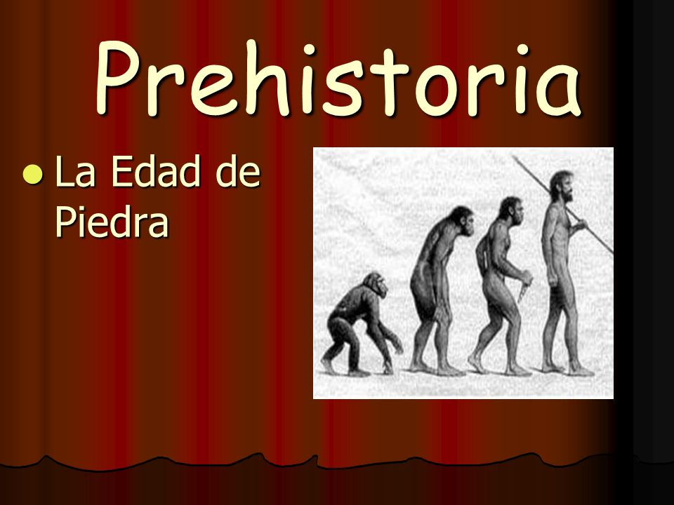 Prehistoria La Edad de Piedra