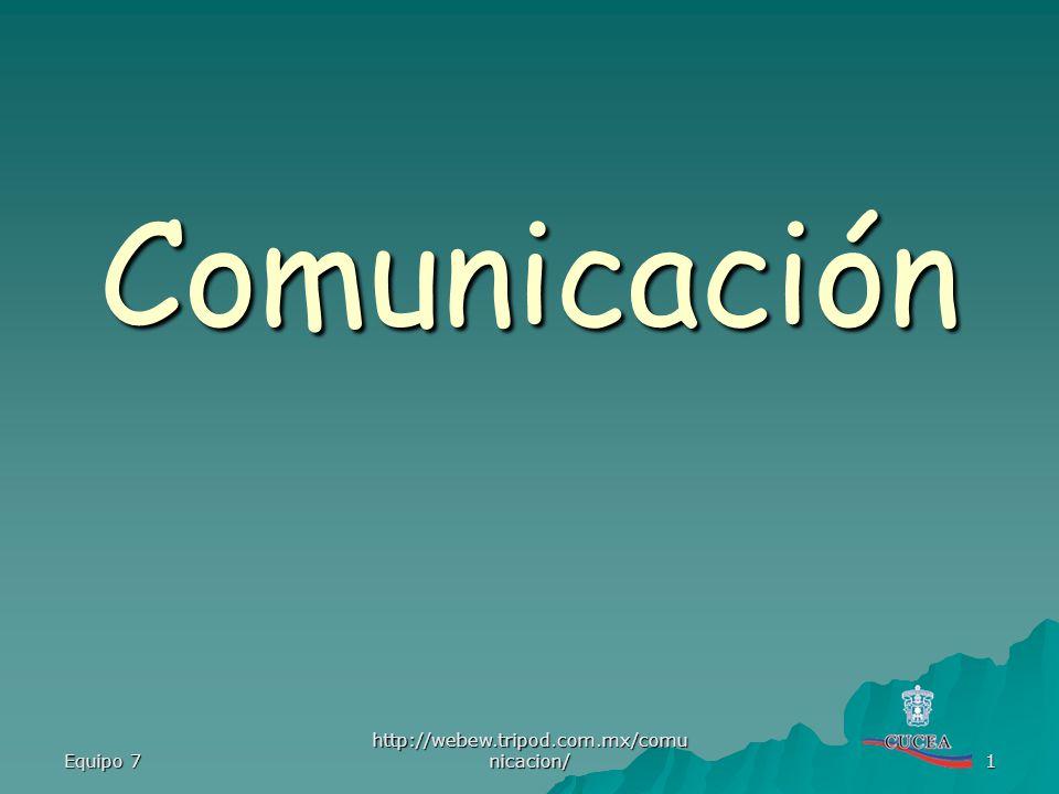 Comunicación Equipo 7 http://webew.tripod.com.mx/comunicacion/