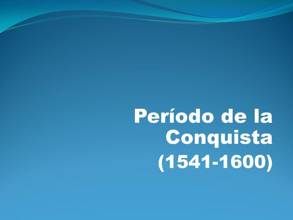 Período de la Conquista (1541-1600)