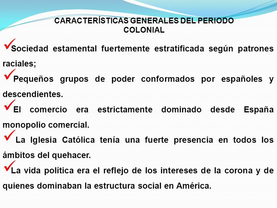 CARACTERÍSTICAS GENERALES DEL PERIODO COLONIAL