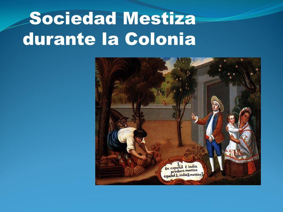 Sociedad Mestiza durante la Colonia