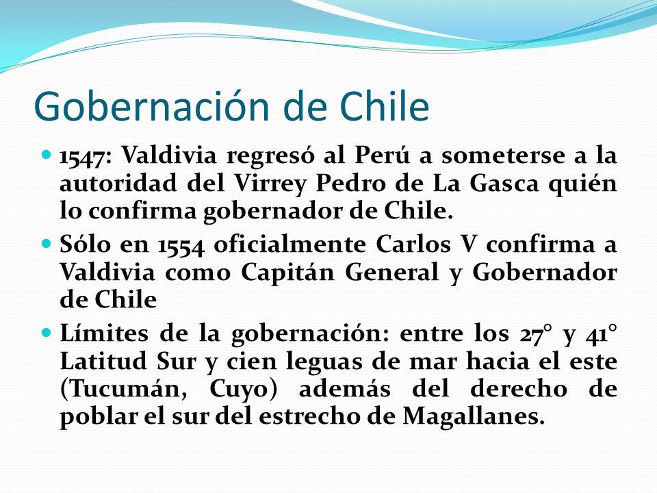 Gobernación de Chile1547: Valdivia regresó al Perú a someterse a la autoridad del Virrey Pedro de La Gasca quién lo confirma gobernador de Chile.