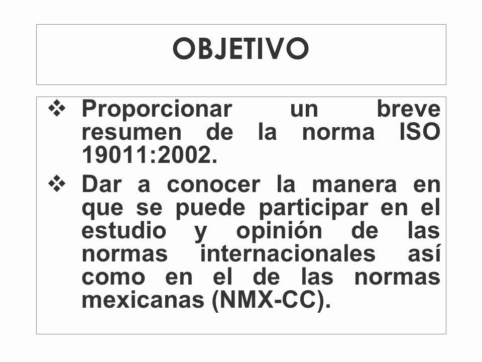 OBJETIVO Proporcionar un breve resumen de la norma ISO 19011:2002.