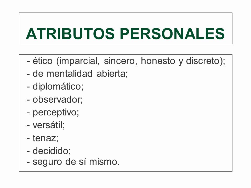 ATRIBUTOS PERSONALES - ético (imparcial, sincero, honesto y discreto);