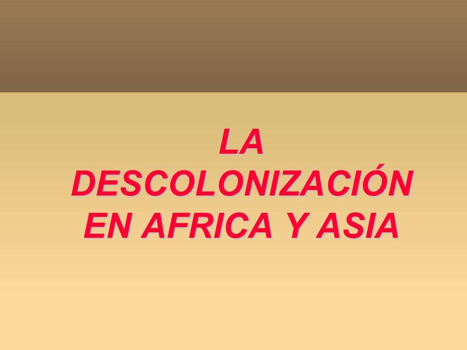 LA DESCOLONIZACIÓN EN AFRICA Y ASIA