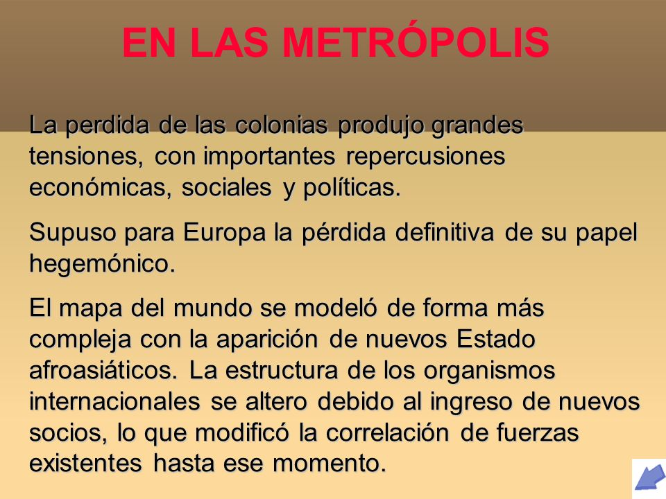 EN LAS METRÓPOLIS La perdida de las colonias produjo grandes tensiones, con importantes repercusiones económicas, sociales y políticas.