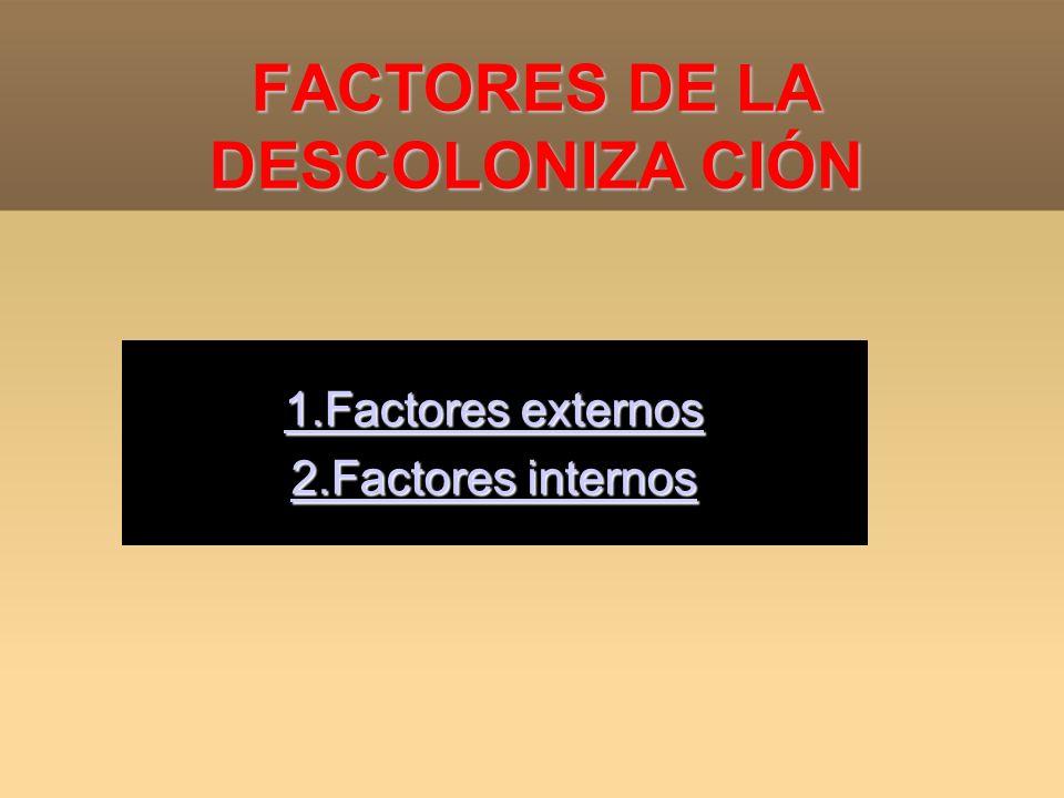 FACTORES DE LA DESCOLONIZA CIÓN