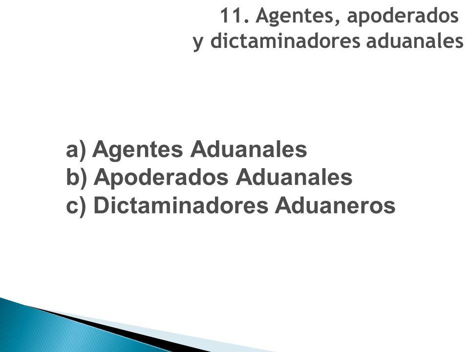 b) Apoderados Aduanales c) Dictaminadores Aduaneros