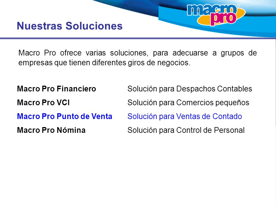 Nuestras Soluciones Macro Pro ofrece varias soluciones, para adecuarse a grupos de empresas que tienen diferentes giros de negocios.