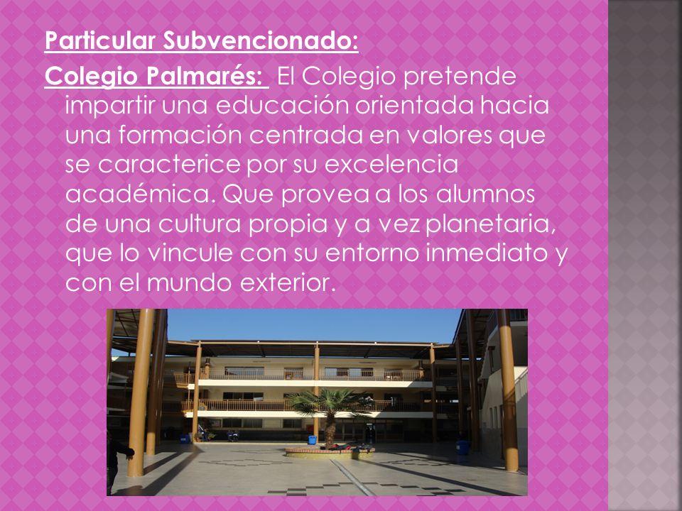 Particular Subvencionado: Colegio Palmarés: El Colegio pretende impartir una educación orientada hacia una formación centrada en valores que se caracterice por su excelencia académica.