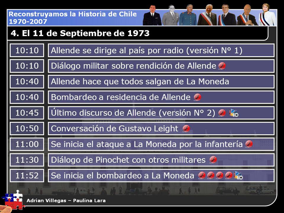 4. El 11 de Septiembre de 197310:10. Allende se dirige al país por radio (versión N° 1) 10:10. Diálogo militar sobre rendición de Allende.