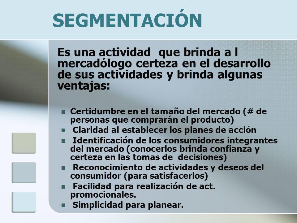 SEGMENTACIÓN Es una actividad que brinda a l mercadólogo certeza en el desarrollo de sus actividades y brinda algunas ventajas: