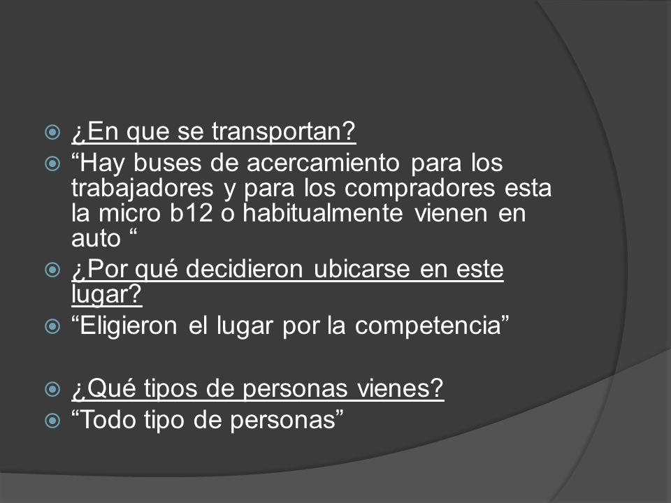 ¿En que se transportan Hay buses de acercamiento para los trabajadores y para los compradores esta la micro b12 o habitualmente vienen en auto