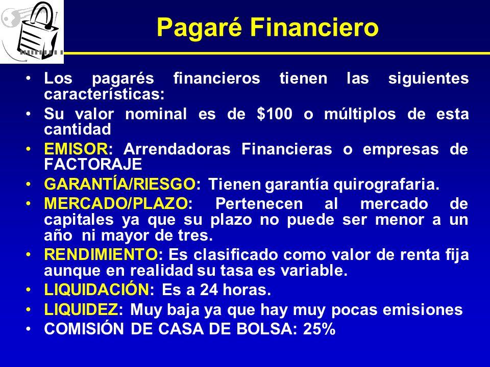 Pagaré Financiero Los pagarés financieros tienen las siguientes características: Su valor nominal es de $100 o múltiplos de esta cantidad.