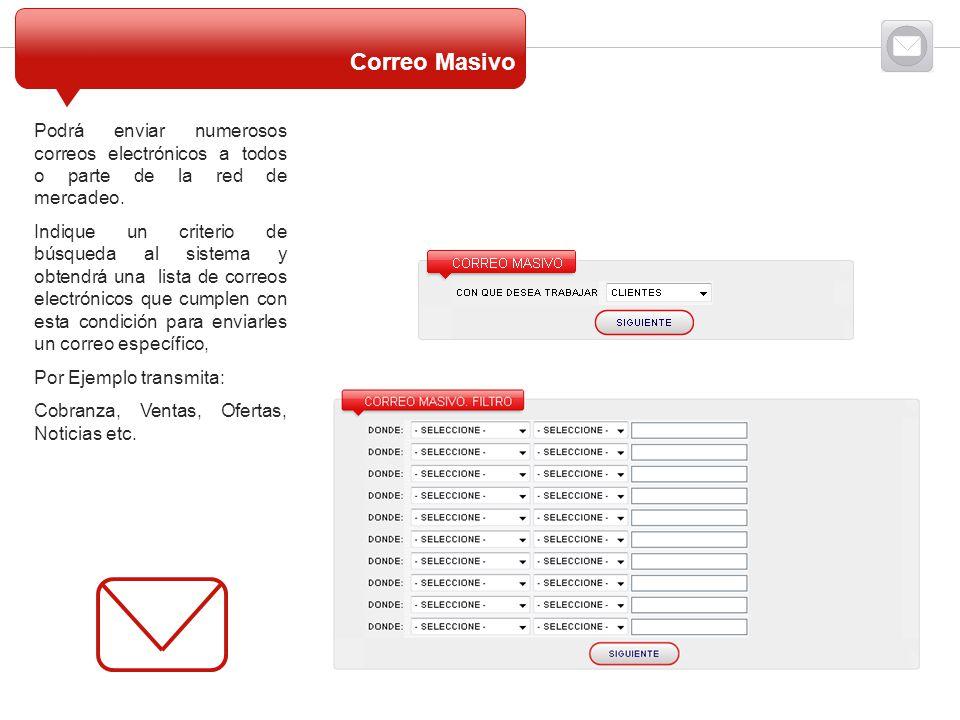 Correo Masivo Podrá enviar numerosos correos electrónicos a todos o parte de la red de mercadeo.