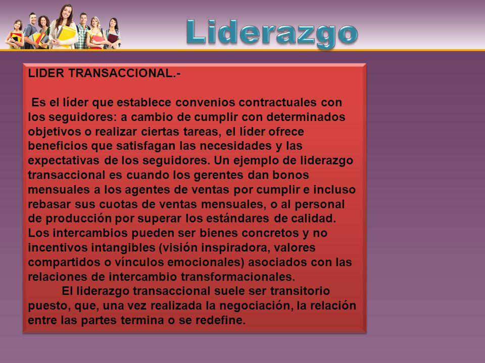 Liderazgo LIDER TRANSACCIONAL.-
