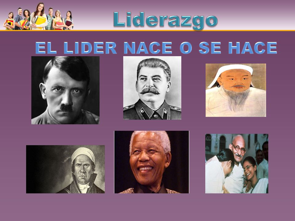 Liderazgo EL LIDER NACE O SE HACE