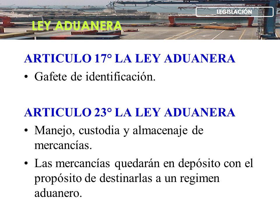 ARTICULO 17° LA LEY ADUANERA Gafete de identificación.