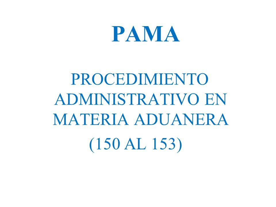 PROCEDIMIENTO ADMINISTRATIVO EN MATERIA ADUANERA (150 AL 153)