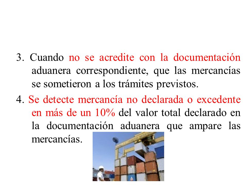 3. Cuando no se acredite con la documentación aduanera correspondiente, que las mercancías se sometieron a los trámites previstos.