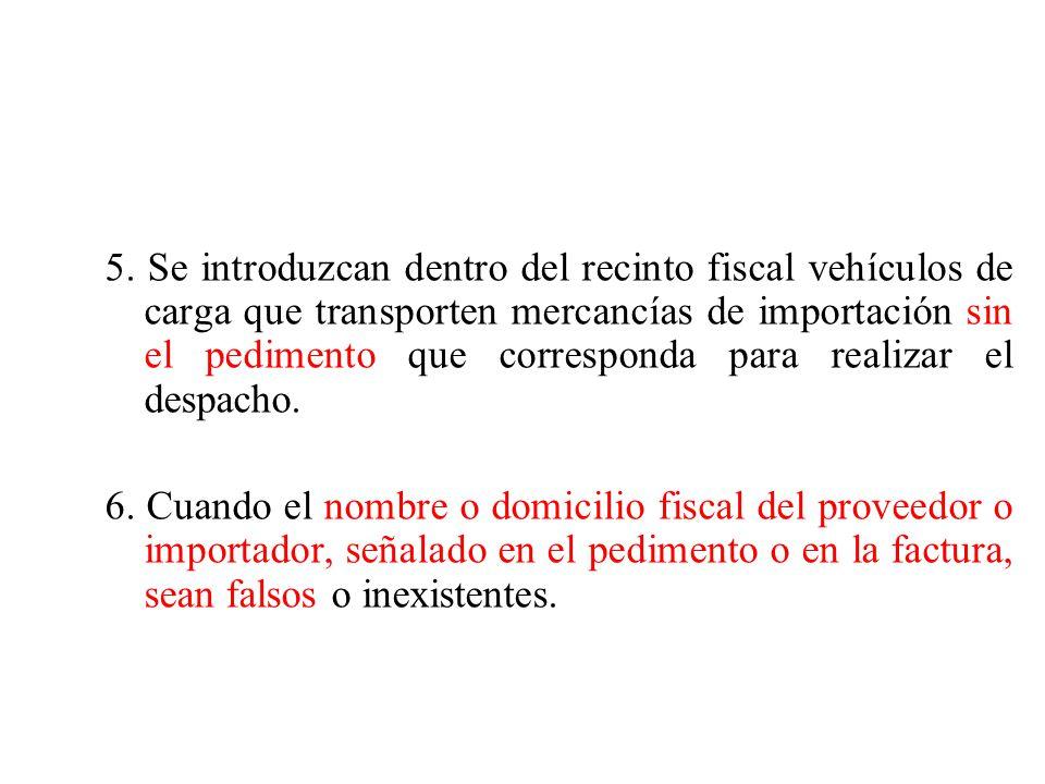 5. Se introduzcan dentro del recinto fiscal vehículos de carga que transporten mercancías de importación sin el pedimento que corresponda para realizar el despacho.