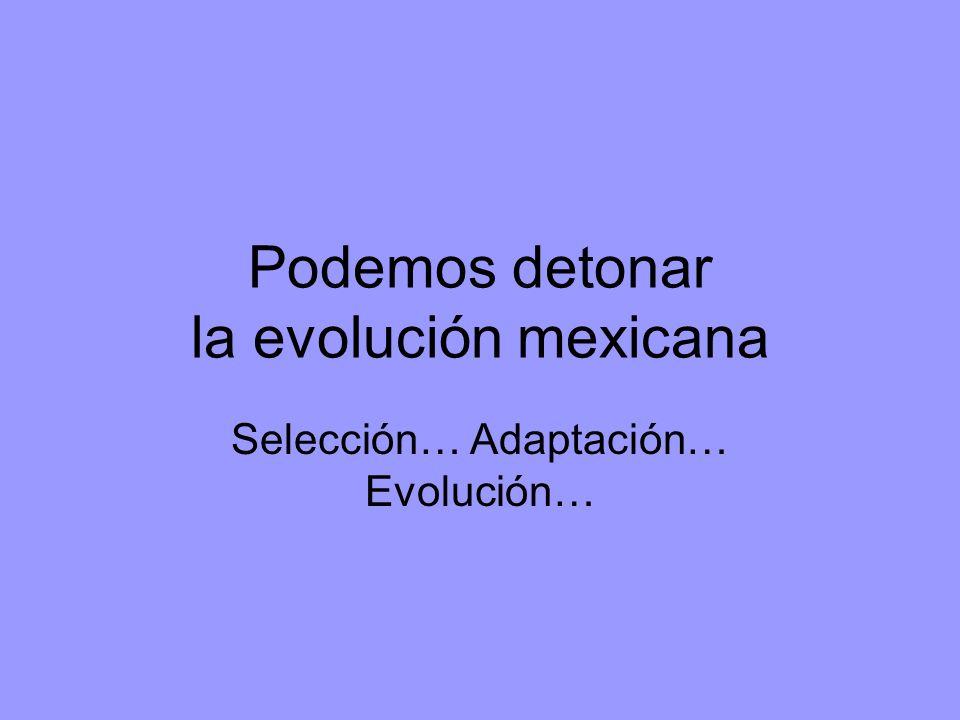 Podemos detonar la evolución mexicana