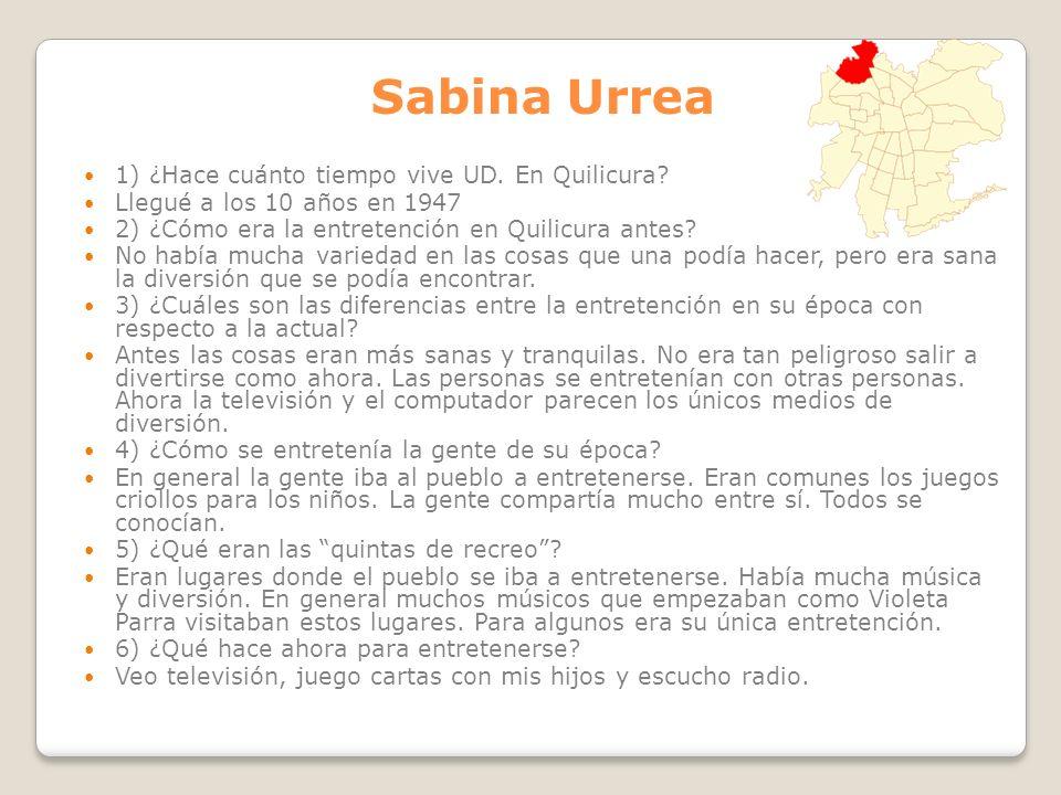 Sabina Urrea 1) ¿Hace cuánto tiempo vive UD. En Quilicura