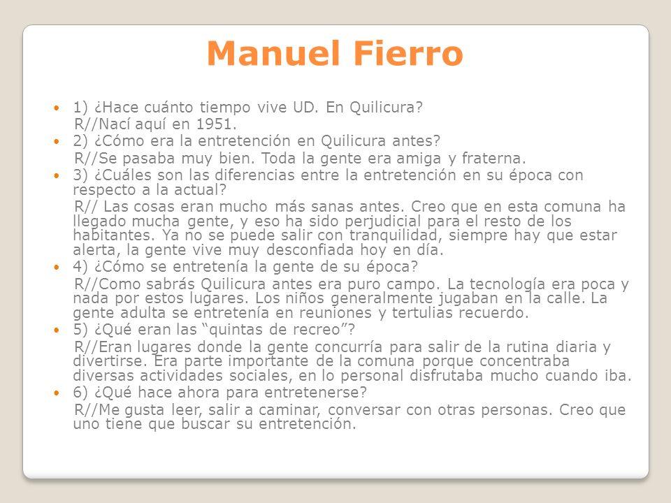 Manuel Fierro 1) ¿Hace cuánto tiempo vive UD. En Quilicura
