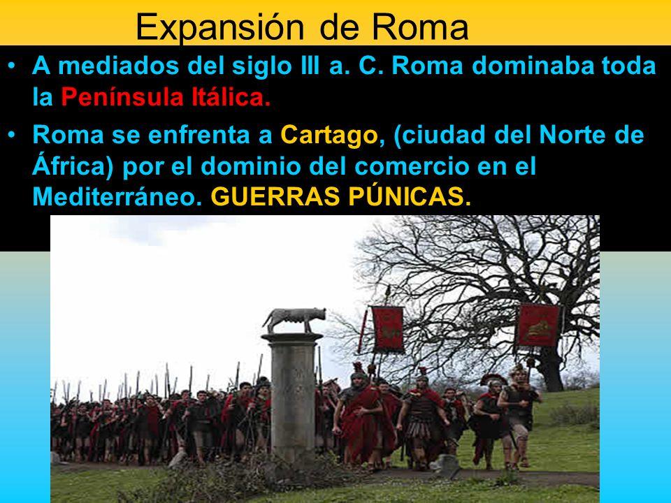 Expansión de Roma A mediados del siglo III a. C. Roma dominaba toda la Península Itálica.
